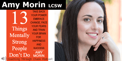 Amy Morin LCSW (13 Things) interviewed on the CoachingThroughChaos podcast