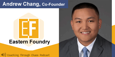 Andrew Chang (Eastern Foundry) interviewed on the CoachingThroughChaos podcast