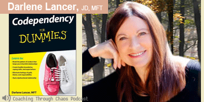 Darlene Lancer JD, MFT (Codependency for Dummies) interviewed on the CoachingThroughChaos podcast