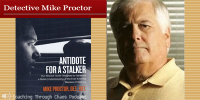 Det. Mike Proctor (Antidote for a Stalker) interviewed on the CoachingThroughChaos podcast