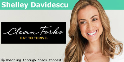 Shelley Davidescu (Clean Forks) interviewed on the CoachingThroughChaos podcast