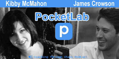 Kibby McMahon &  James Crowson (PocketLab App) interviewed on the CoachingThroughChaos podcast