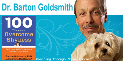 Dr Barton Goldsmith (100 Ways to Overcome Shyness) interviewed on the CoachingThroughChaos podcast