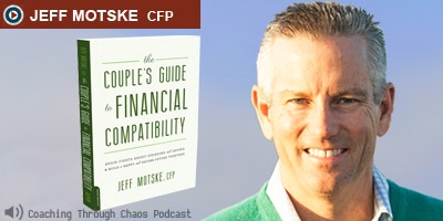 Jeff Motske talking about financial compatability for couples on coaching through chaos podcast